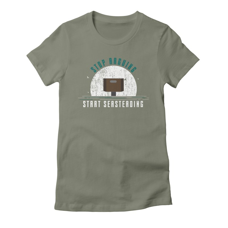 First Seasteaders Stop Arguing Start Seasteading Women's Fitted T-Shirt by The Seasteading Institute's Supporters Shop