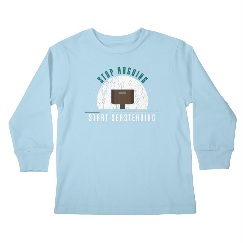 First Seasteaders Stop Arguing Start Seasteading Kids Longsleeve T-Shirt by The Seasteading Institute's Supporters Shop