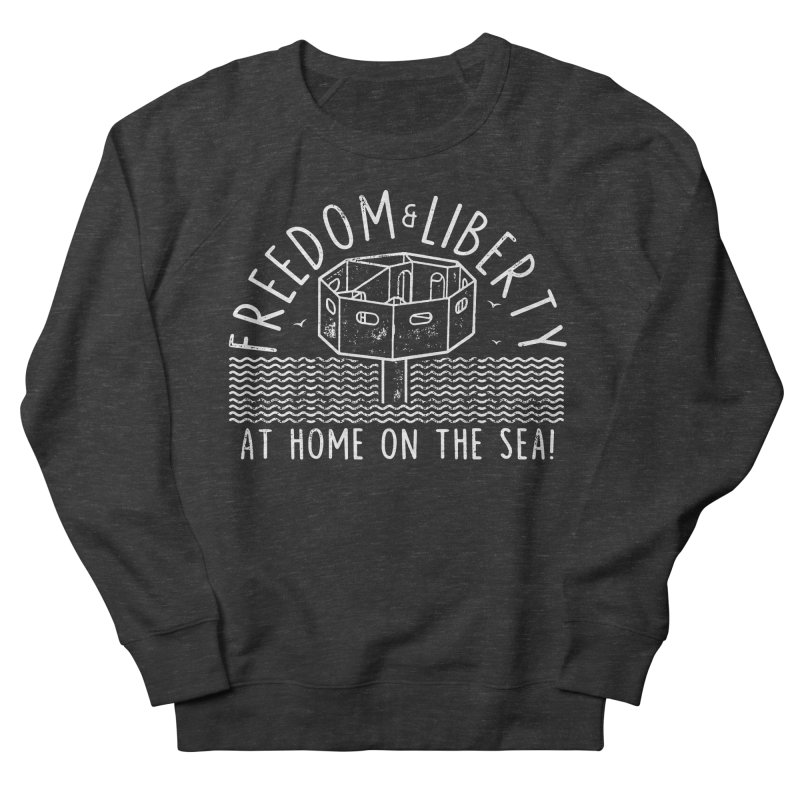 Freedom & Liberty First Seastead Women's French Terry Sweatshirt by The Seasteading Institute's Supporters Shop