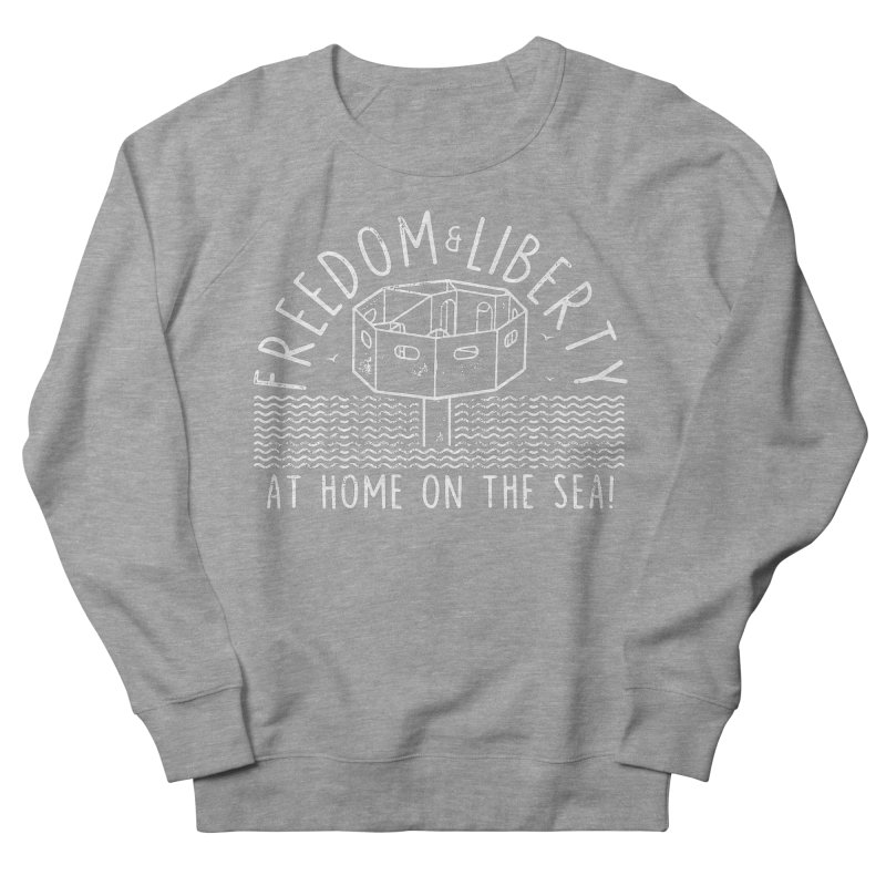 Freedom & Liberty First Seastead Men's French Terry Sweatshirt by The Seasteading Institute's Supporters Shop