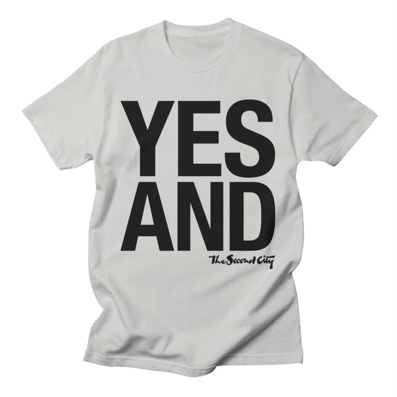 Yes, And Men's T-Shirt by The Second City