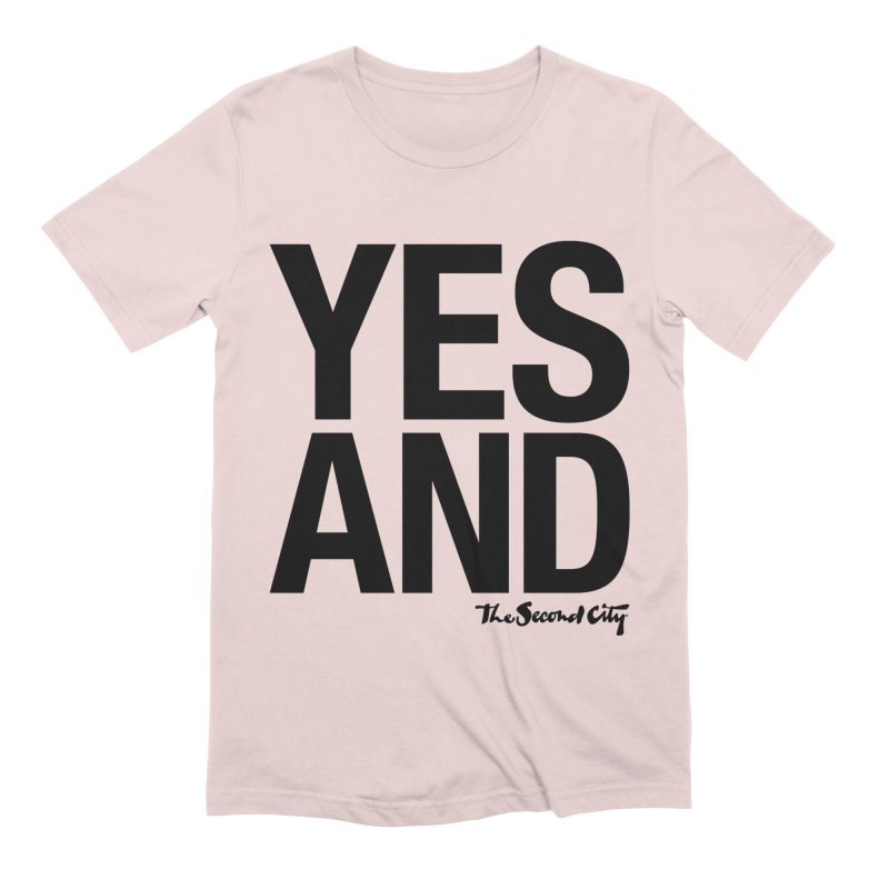 Yes, And Men's Extra Soft T-Shirt by secondcity's Artist Shop