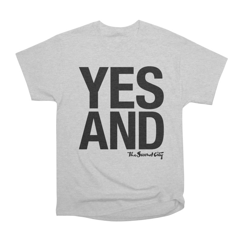 Yes, And Women's Heavyweight Unisex T-Shirt by The Second City