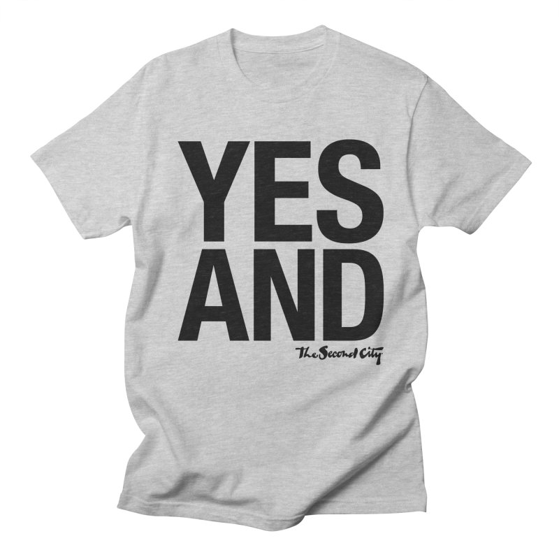 Yes, And Women's Regular Unisex T-Shirt by The Second City