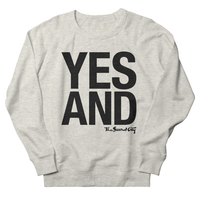 Yes, And Men's French Terry Sweatshirt by secondcity's Artist Shop