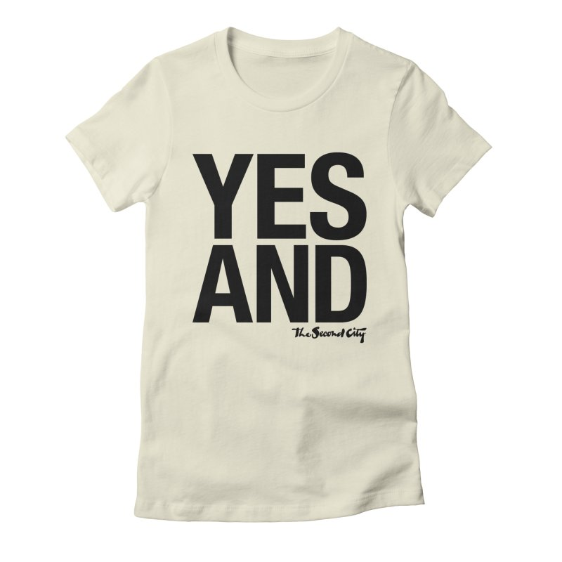 Yes, And Women's T-Shirt by The Second City