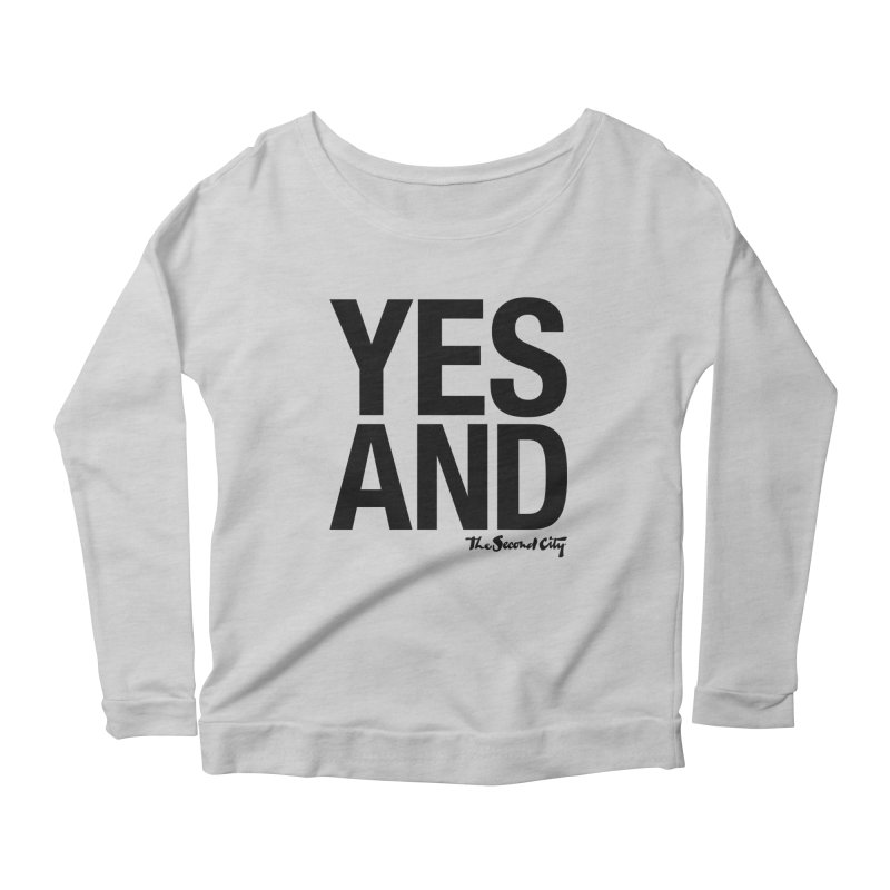 Yes, And Women's Scoop Neck Longsleeve T-Shirt by The Second City