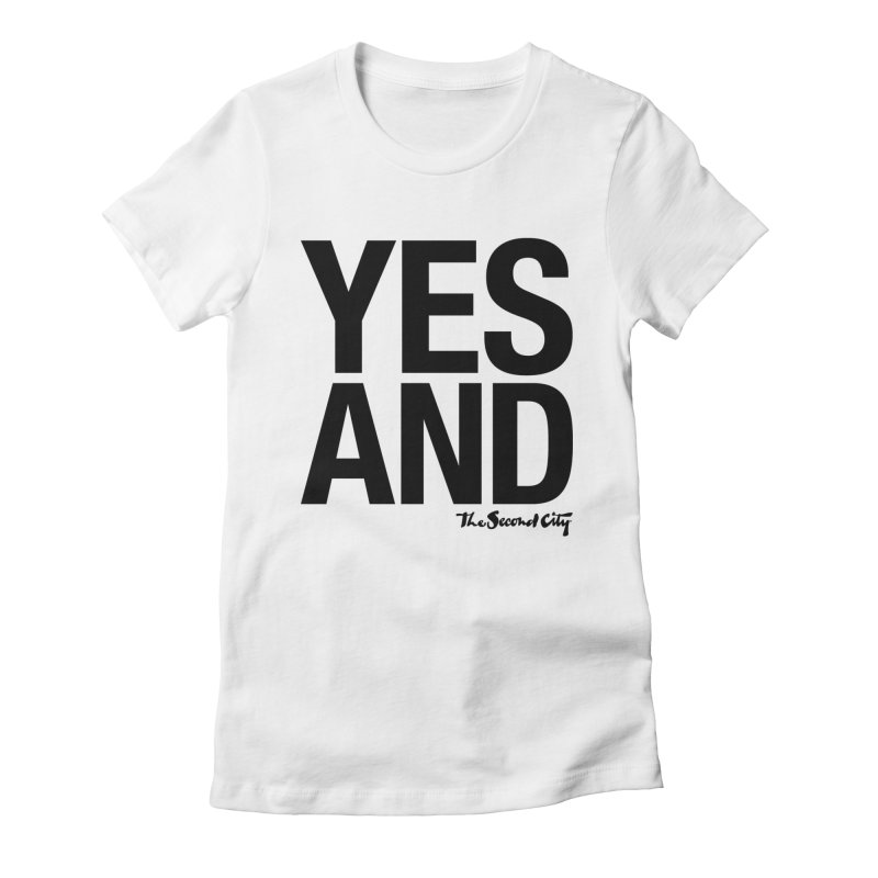 Yes, And Women's Fitted T-Shirt by The Second City