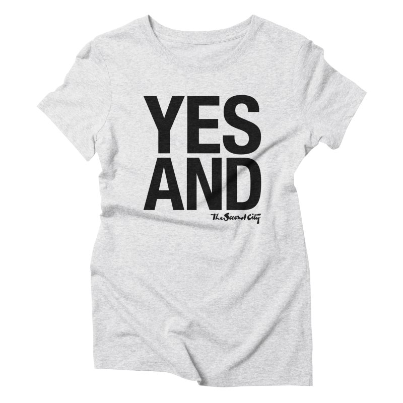 Yes, And Women's Triblend T-Shirt by The Second City