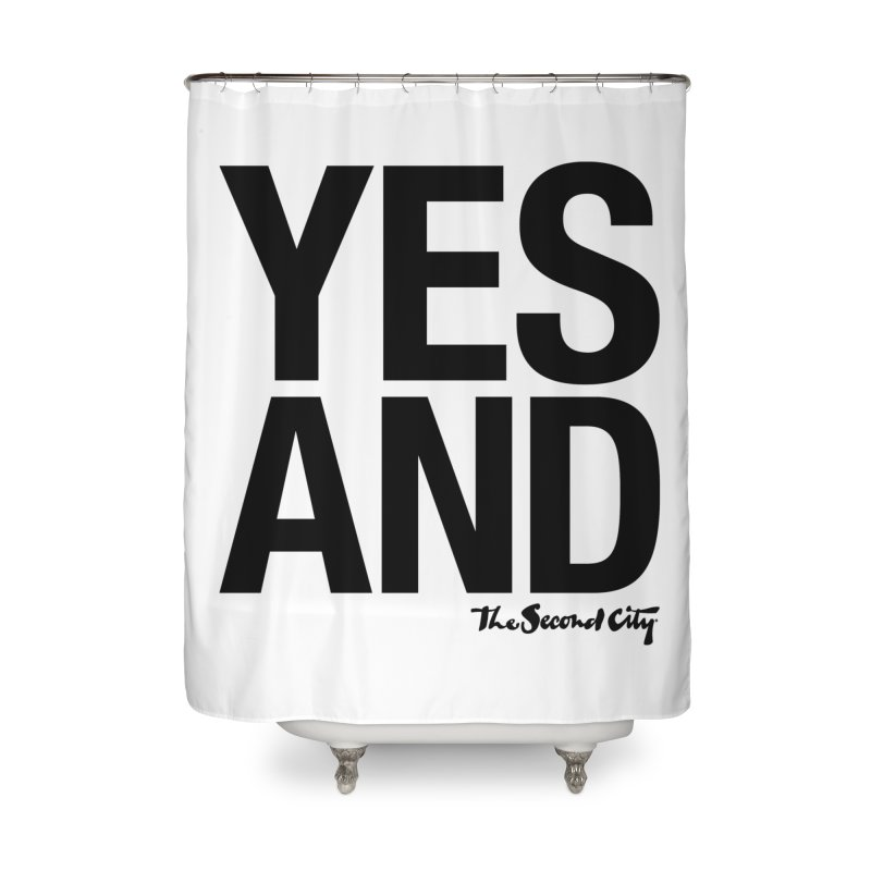 Yes, And Home Shower Curtain by secondcity's Artist Shop
