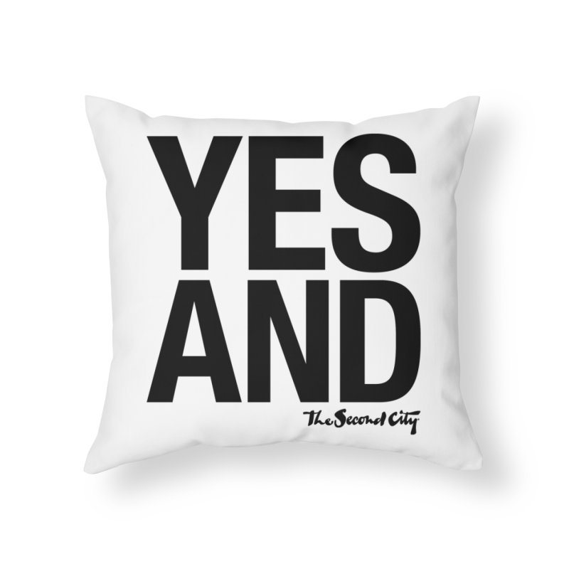 Yes, And Home Throw Pillow by The Second City