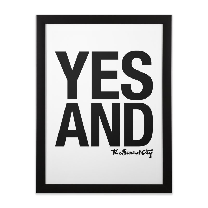 Yes, And Home Framed Fine Art Print by The Second City