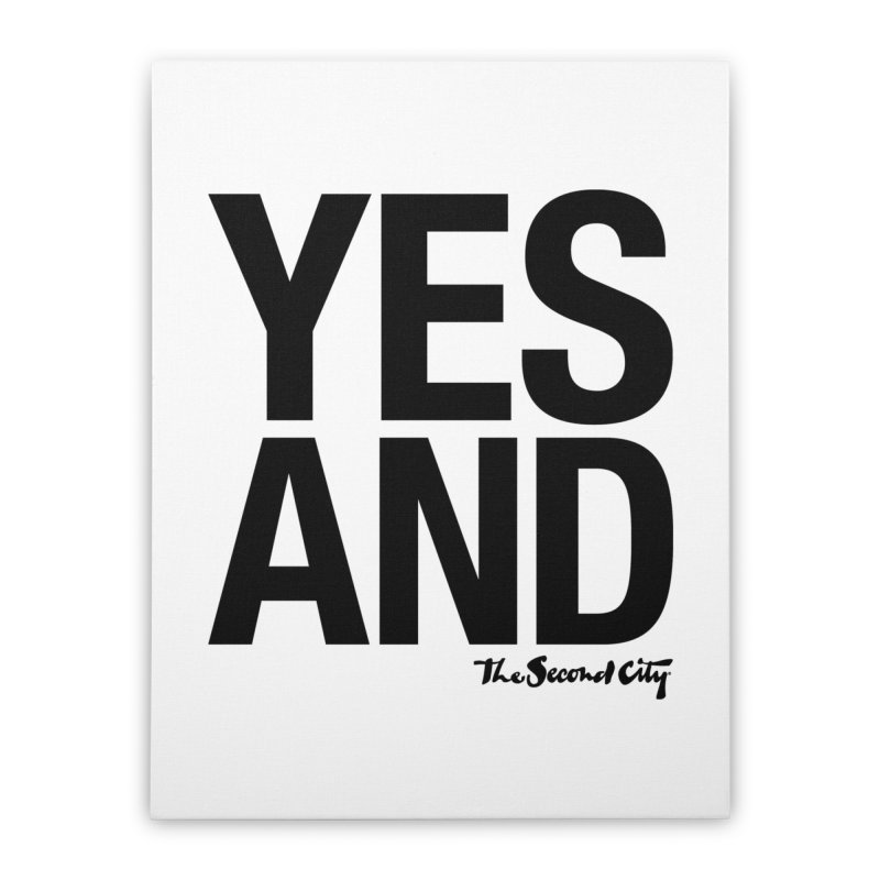 Yes, And Home Stretched Canvas by secondcity's Artist Shop