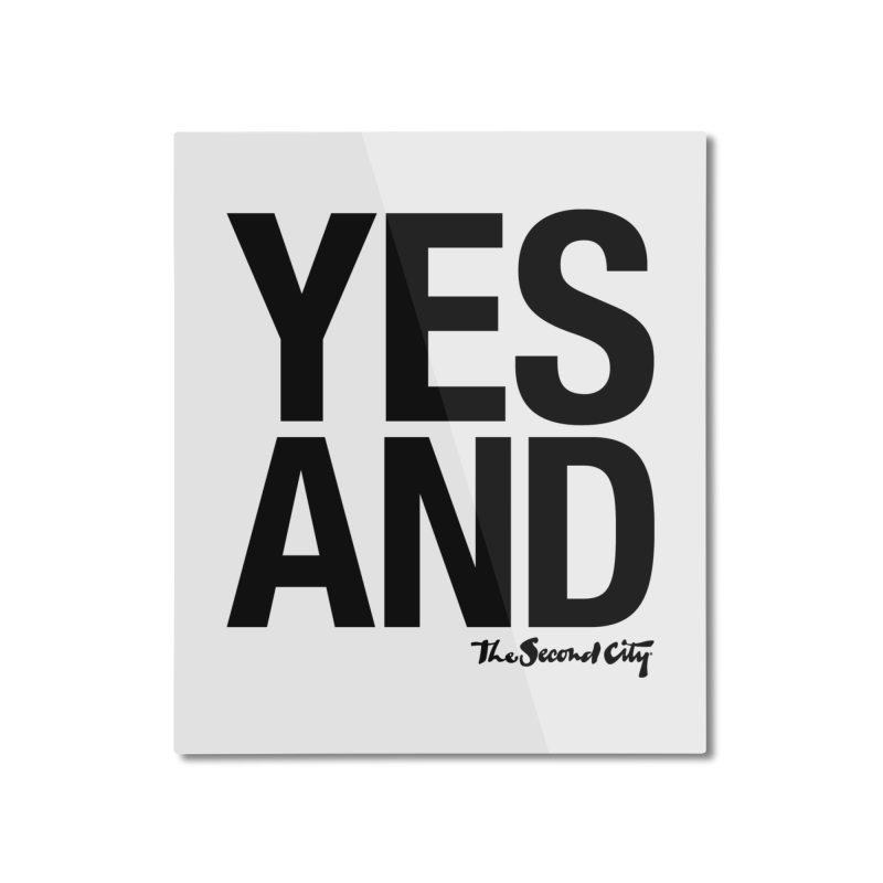Yes, And Home Mounted Aluminum Print by secondcity's Artist Shop