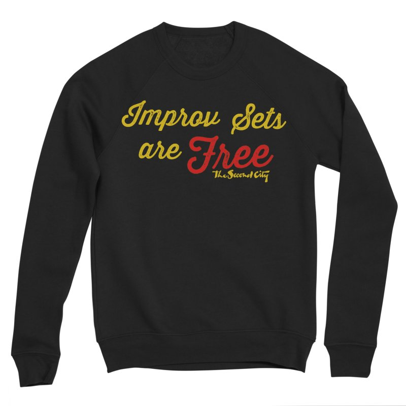 Improv Sets are Free Women's Sponge Fleece Sweatshirt by The Second City