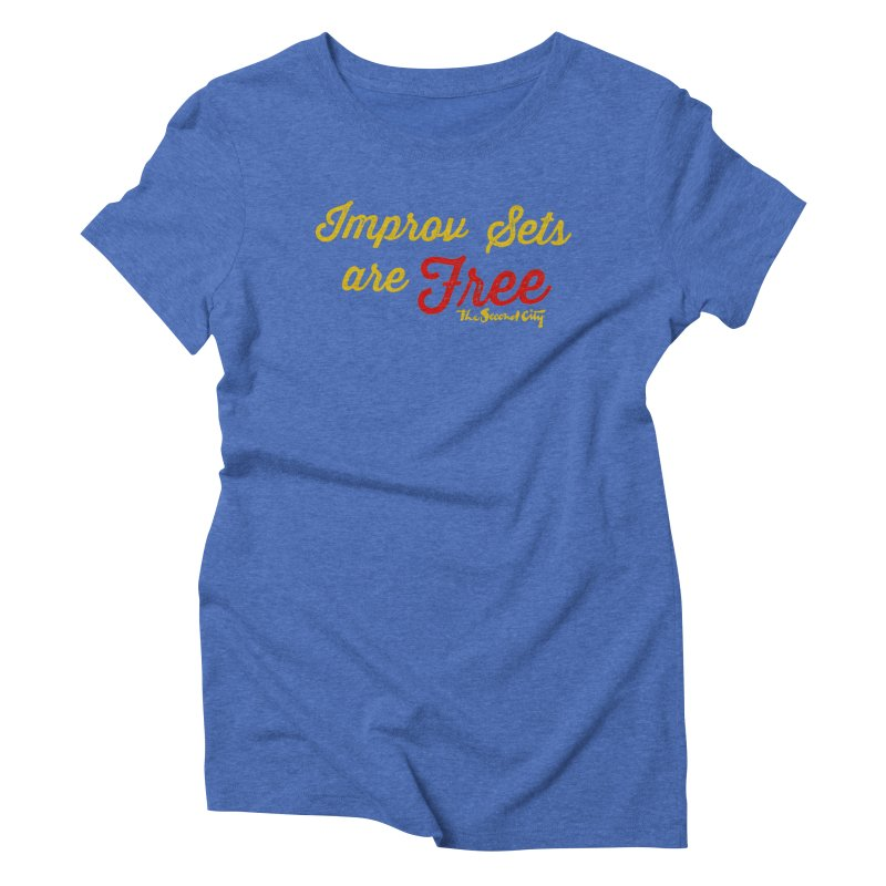 Improv Sets are Free Women's Triblend T-Shirt by secondcity's Artist Shop