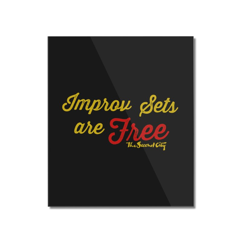 Improv Sets are Free Home Mounted Acrylic Print by The Second City