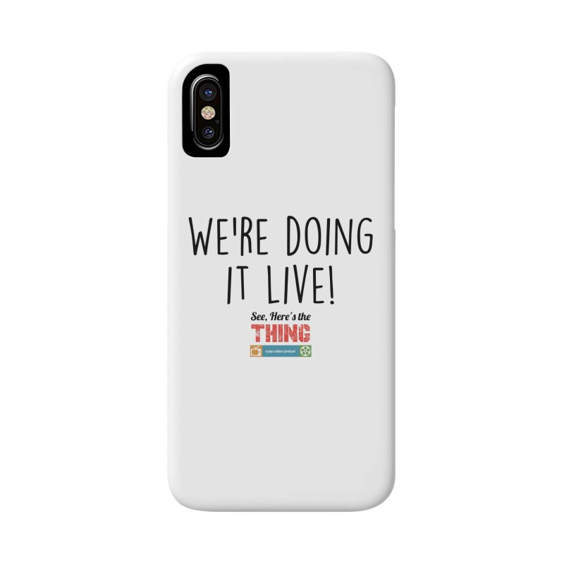 We're doing it live! Accessories Phone Case by See, Here's the Thing Merch Shop