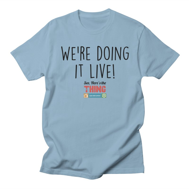 We're doing it live! Men's T-Shirt by See, Here's the Thing Merch Shop