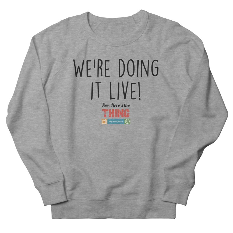 We're doing it live! Men's Sweatshirt by See, Here's the Thing Merch Shop