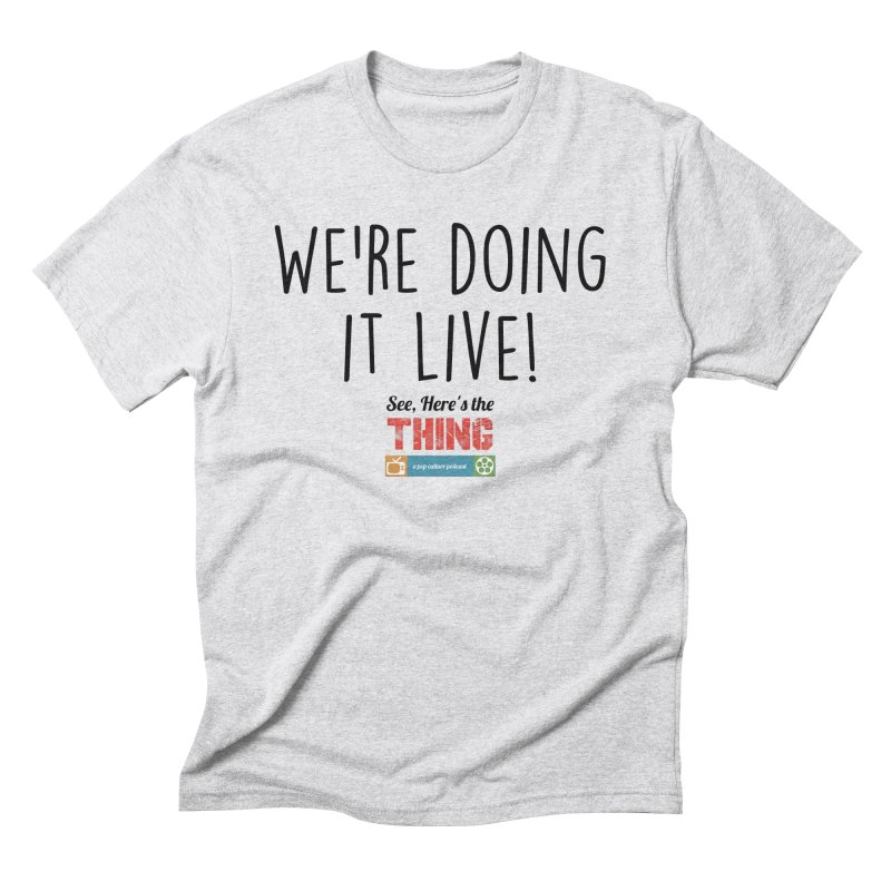 We're doing it live! Men's Triblend T-Shirt by See, Here's the Thing Merch Shop