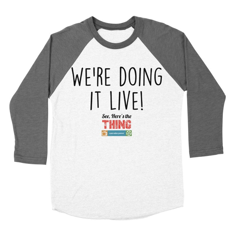 We're doing it live! Women's Baseball Triblend T-Shirt by See, Here's the Thing Merch Shop