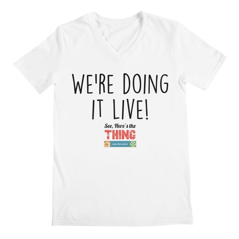 We're doing it live! Men's V-Neck by See, Here's the Thing Merch Shop