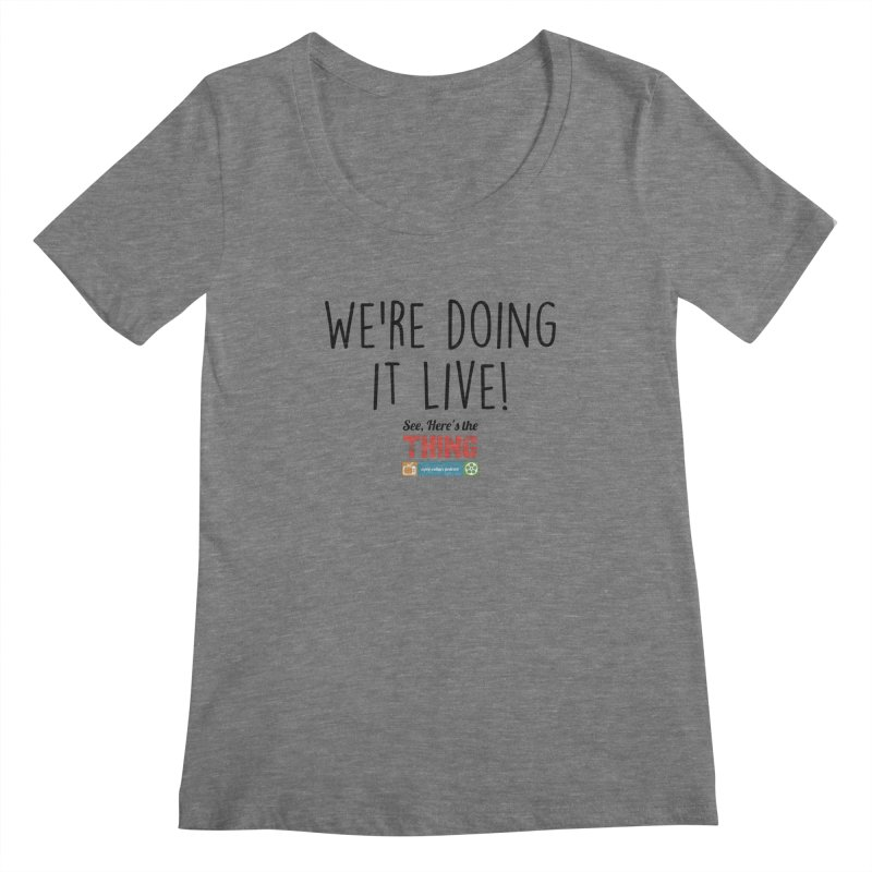 We're doing it live! Women's Scoopneck by See, Here's the Thing Merch Shop