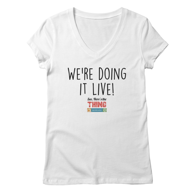 We're doing it live! Women's V-Neck by See, Here's the Thing Merch Shop