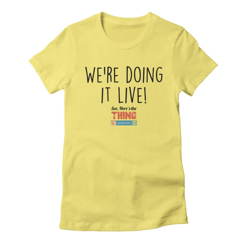 We're doing it live! Women's Fitted T-Shirt by See, Here's the Thing Merch Shop