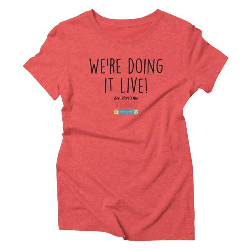 We're doing it live! Women's Triblend T-Shirt by See, Here's the Thing Merch Shop
