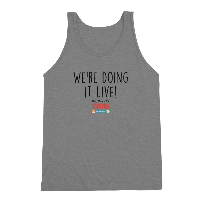 We're doing it live! Men's Triblend Tank by See, Here's the Thing Merch Shop