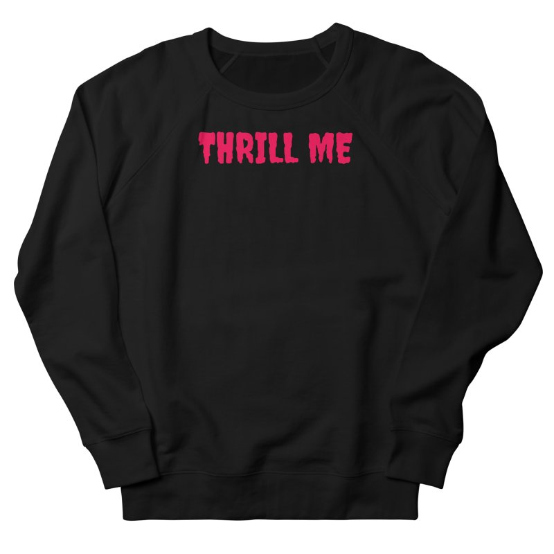 Thrill Me! in Men's French Terry Sweatshirt Black by See Monsters's Artist Shop