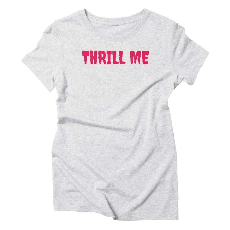 Thrill Me! Women's Triblend T-Shirt by See Monsters's Artist Shop