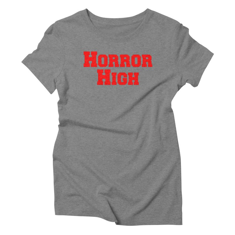 Horror High Women's Triblend T-Shirt by See Monsters's Artist Shop