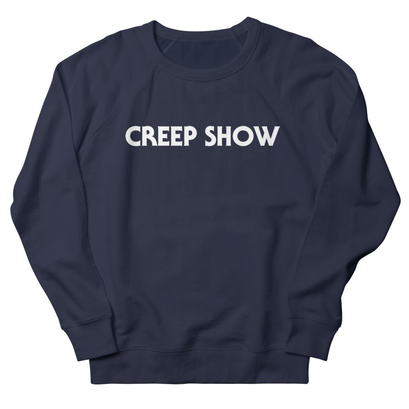 Creep Show Women's French Terry Sweatshirt by See Monsters's Artist Shop