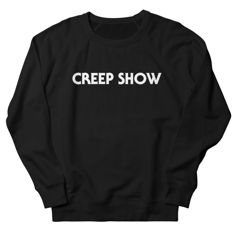 Creep Show in Men's French Terry Sweatshirt Black by See Monsters's Artist Shop