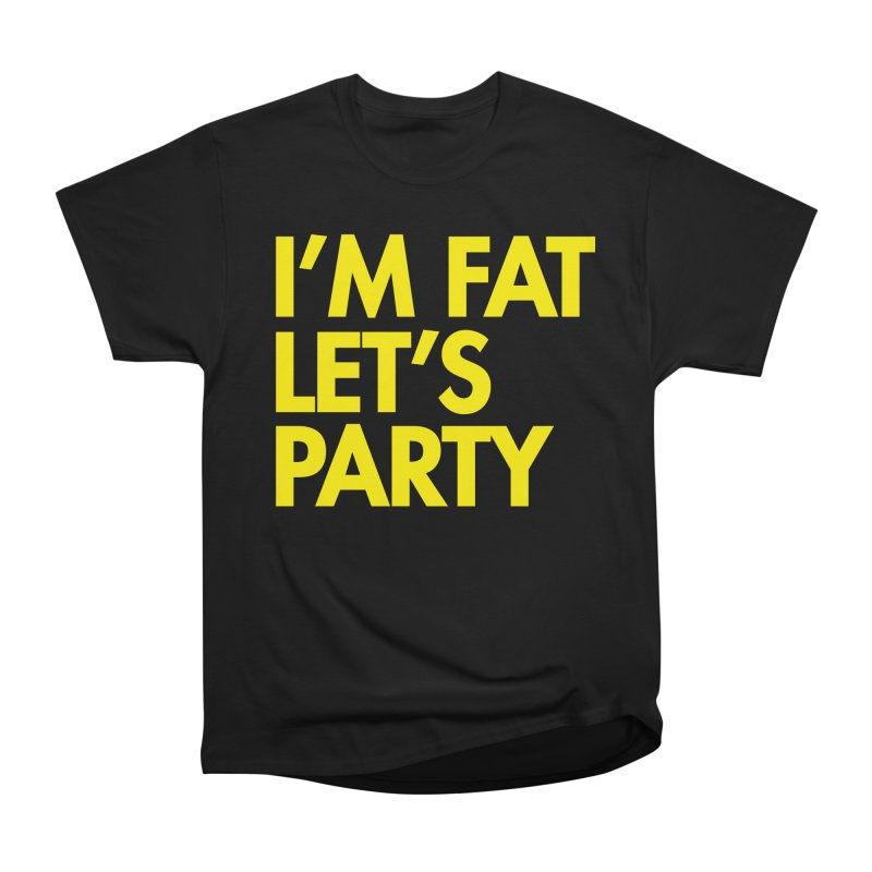 I'M FAT LET'S PARTY Ladies' T-Shirt by SEIBEI: 2005 - 2021