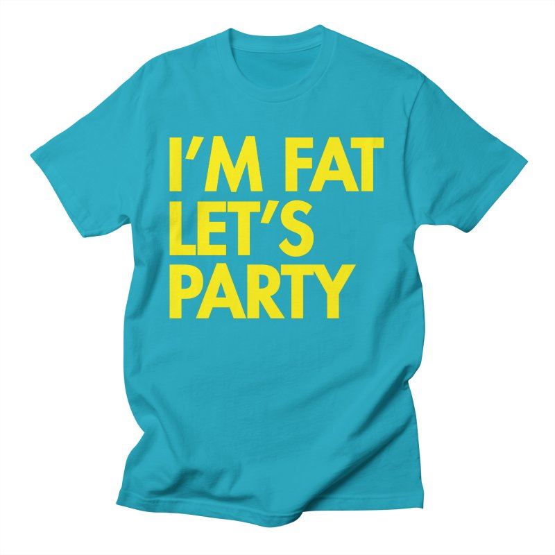I'M FAT LET'S PARTY Unisex T-Shirt by SEIBEI: 2005 - 2021