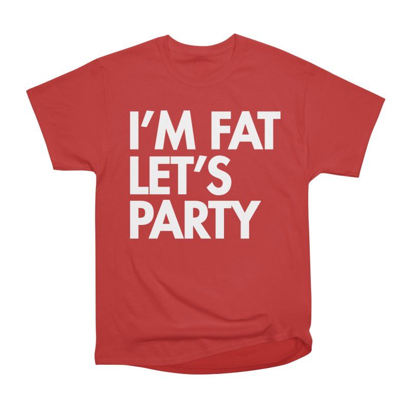 I'M FAT LET'S PARTY - CLASSIC Ladies' T-Shirt by SEIBEI: 2005 - 2021