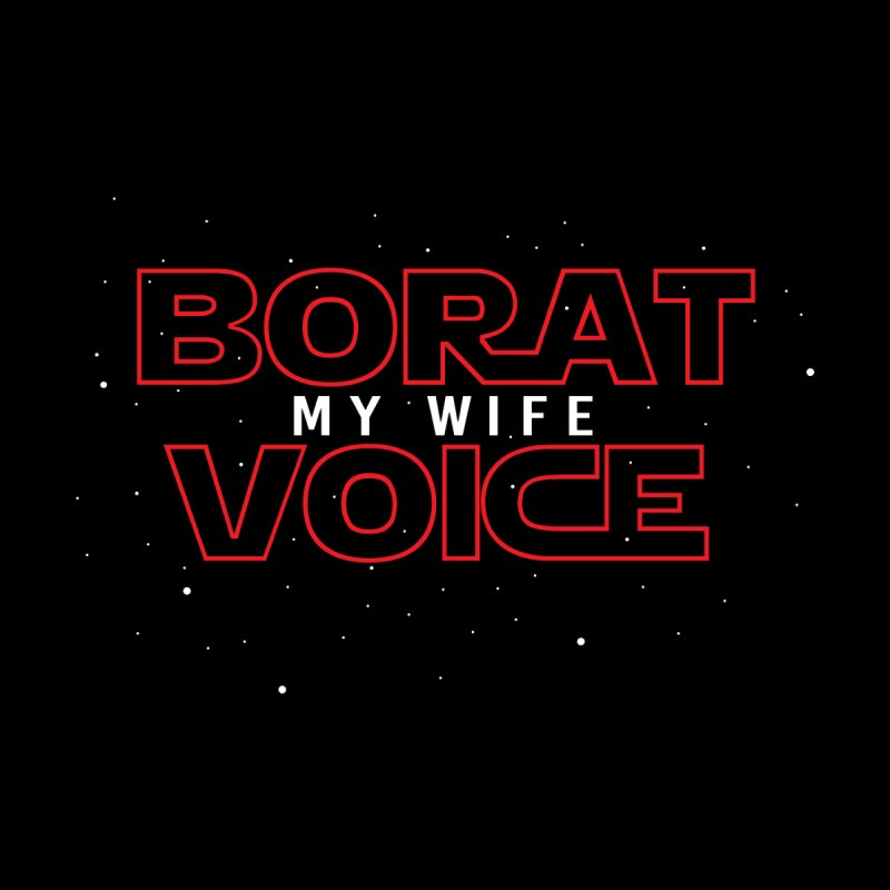 BORAT VOICE MY WIFE Unisex T-Shirt by SEIBEI: 2005 - 2021
