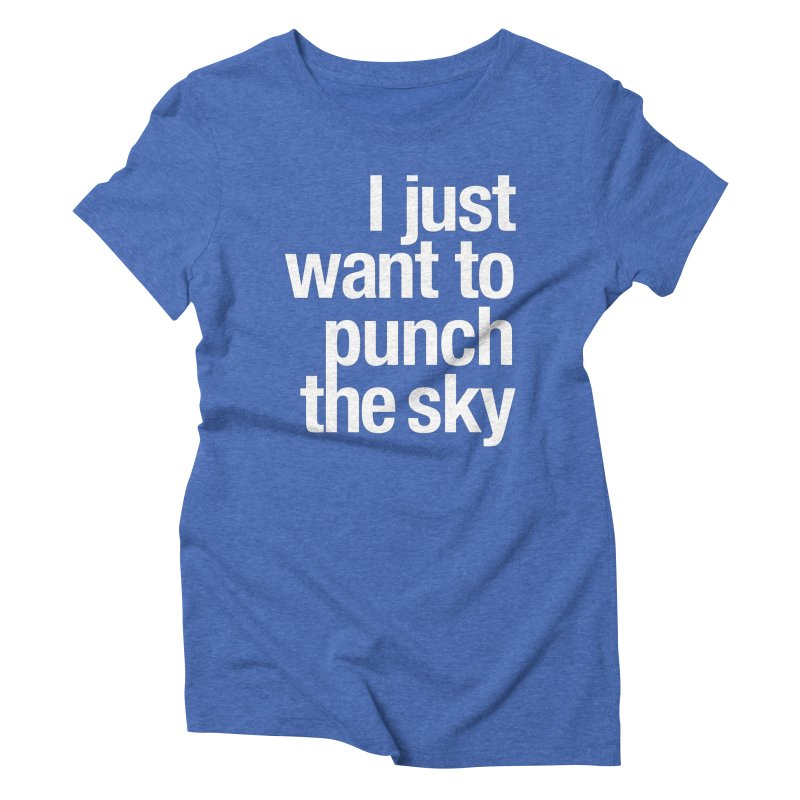 I just want to punch the sky Women's Triblend T-Shirt by Seismicmark