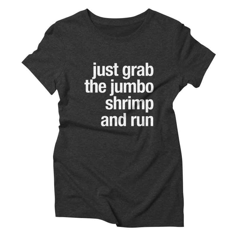 Just grab the jumbo shrimp and run Women's Triblend T-Shirt by Seismicmark