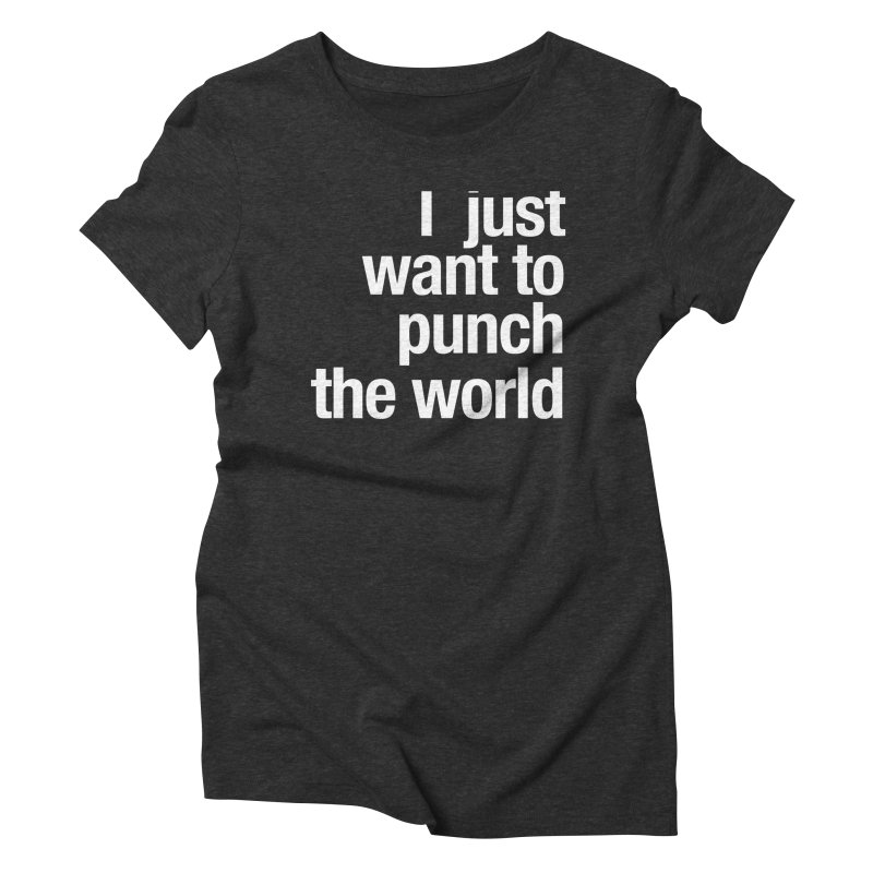 I just want to punch the world Women's Triblend T-Shirt by Seismicmark