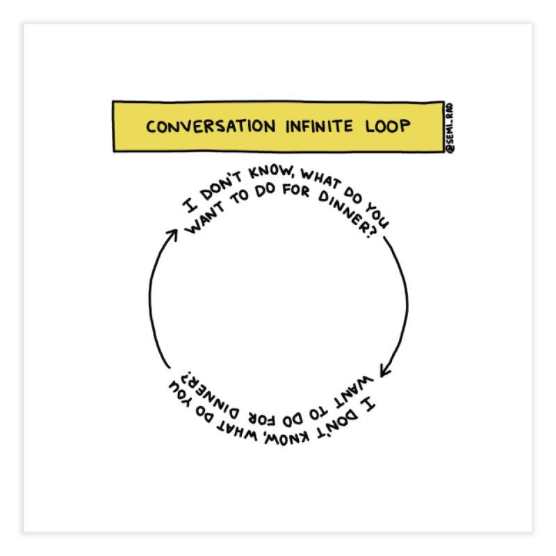 Conversation Infinite Loop Home Fine Art Print by Semi-Rad's Artist Shop