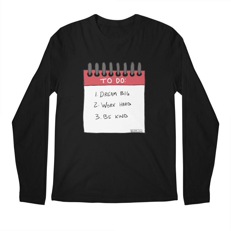Dream Big Work Hard Be Kind Men's Regular Longsleeve T-Shirt by Semi-Rad's Artist Shop