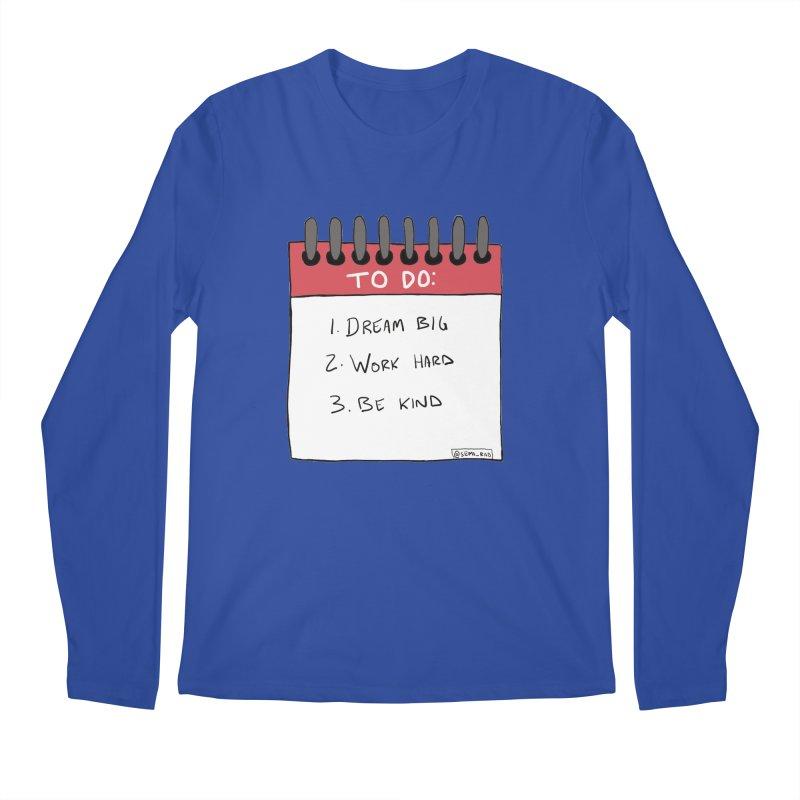 Dream Big Work Hard Be Kind Men's Longsleeve T-Shirt by Semi-Rad's Artist Shop