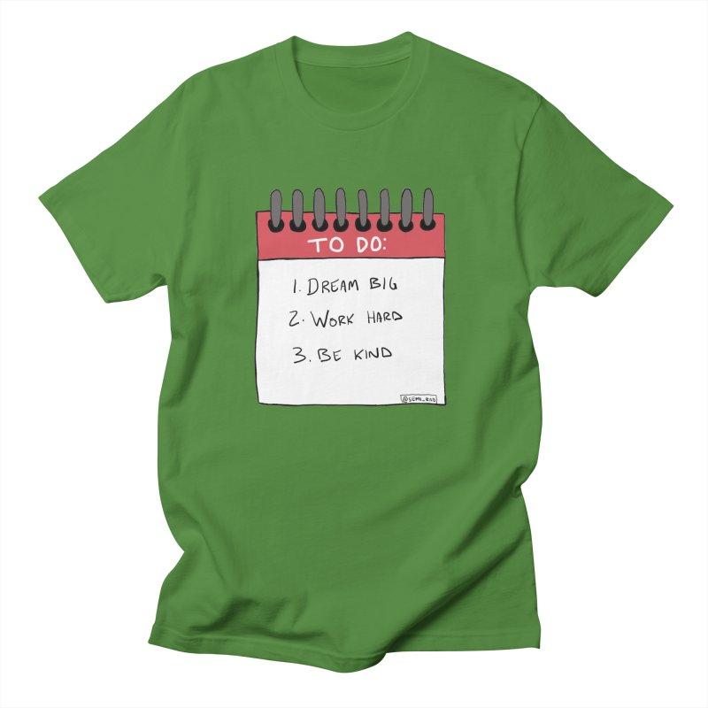 Dream Big Work Hard Be Kind Men's T-shirt by Semi-Rad's Artist Shop