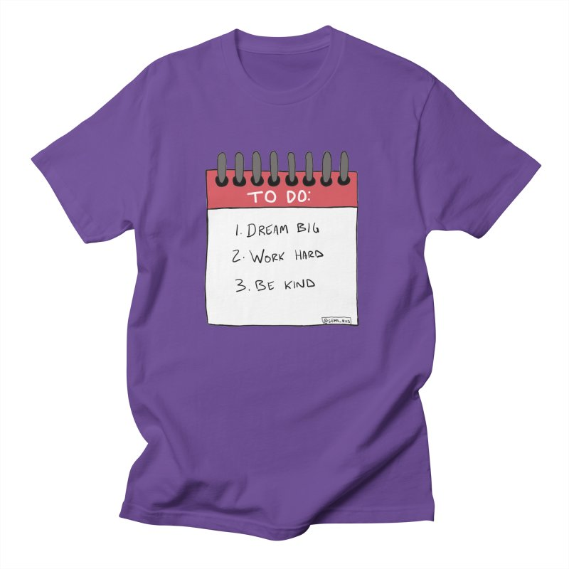 Dream Big Work Hard Be Kind Women's Unisex T-Shirt by Semi-Rad's Artist Shop