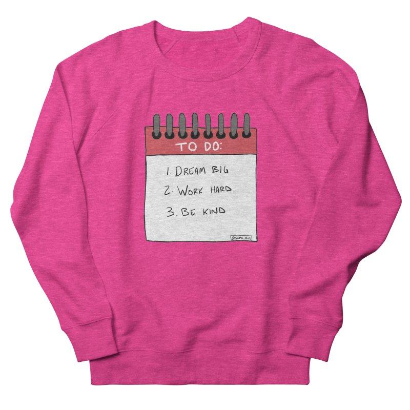 Dream Big Work Hard Be Kind Women's Sweatshirt by Semi-Rad's Artist Shop